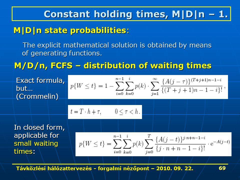 Távközlési hálózattervezés - forgalmi nézőpont – 2010. 09. 22. 69 Constant holding times, M|D|n – 1. M/D/n, FCFS – distribution of waiting times Exact