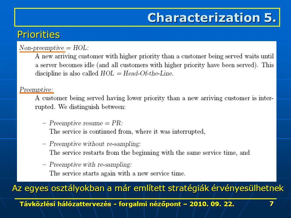 Távközlési hálózattervezés - forgalmi nézőpont – 2010. 09. 22. 7 Characterization 5. Priorities Az egyes osztályokban a már említett stratégiák érvény