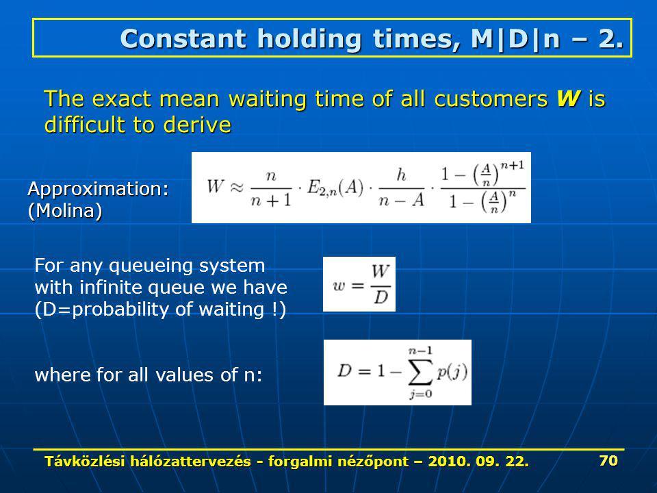 Távközlési hálózattervezés - forgalmi nézőpont – 2010. 09. 22. 70 Constant holding times, M|D|n – 2. The exact mean waiting time of all customers W is