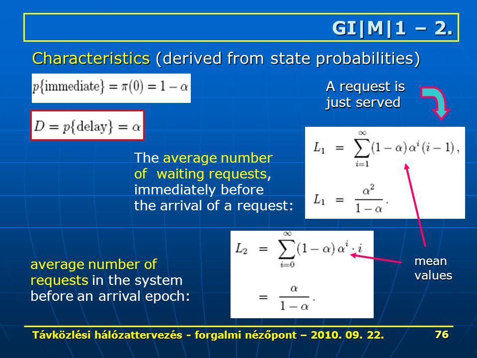 Távközlési hálózattervezés - forgalmi nézőpont – 2010. 09. 22. 76 GI|M|1 – 2. Characteristics (derived from state probabilities) The average number of
