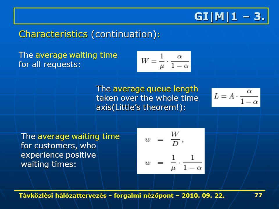 Távközlési hálózattervezés - forgalmi nézőpont – 2010. 09. 22. 77 GI|M|1 – 3. Characteristics (continuation) : The average waiting time for all reques