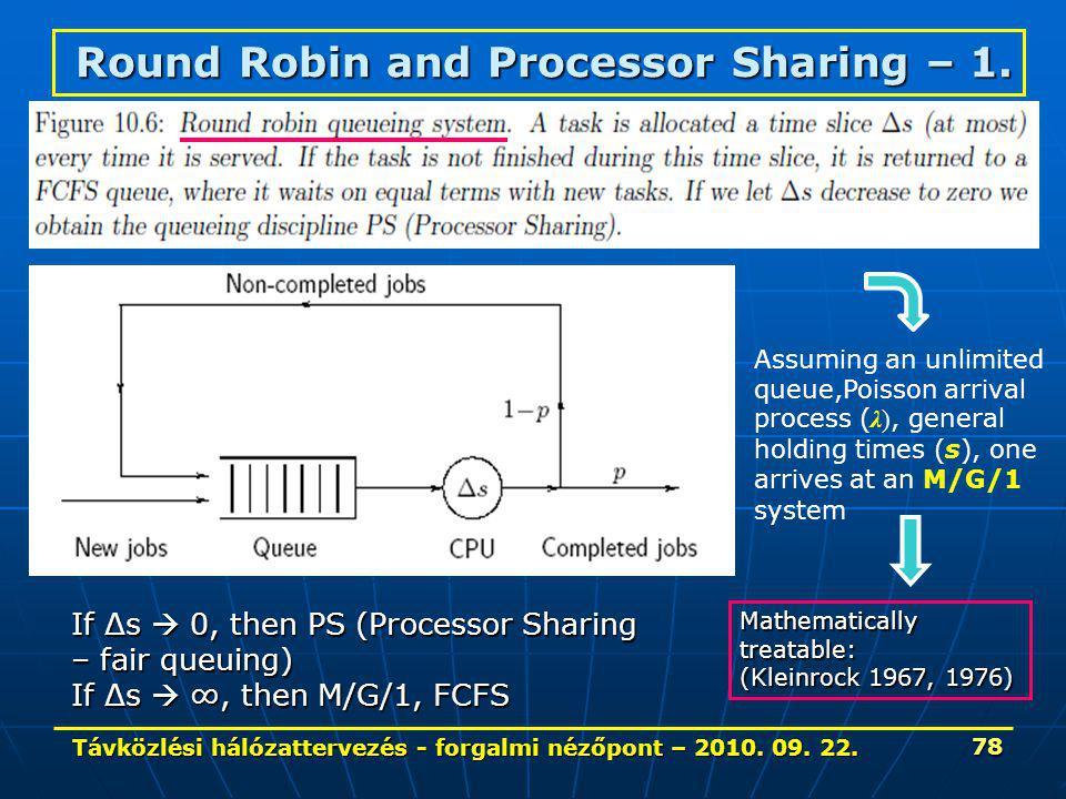Távközlési hálózattervezés - forgalmi nézőpont – 2010. 09. 22. 78 Round Robin and Processor Sharing – 1. If Δs  0, then PS (Processor Sharing – fair