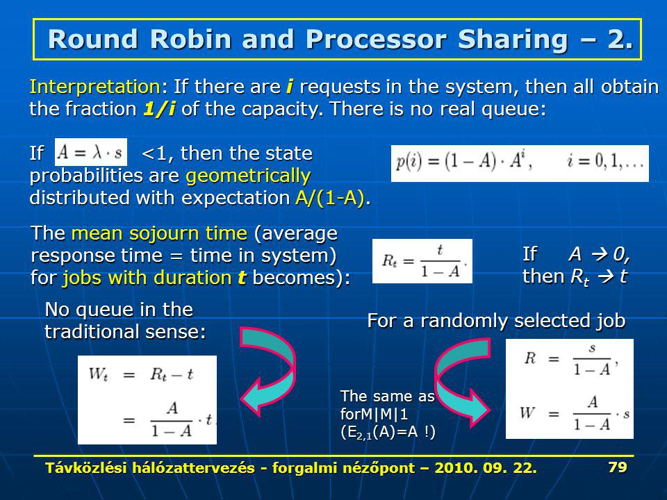 Távközlési hálózattervezés - forgalmi nézőpont – 2010. 09. 22. 79 Round Robin and Processor Sharing – 2. Interpretation: If there are i requests in th