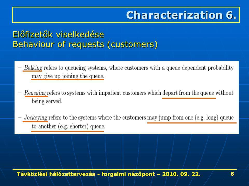 Távközlési hálózattervezés - forgalmi nézőpont – 2010. 09. 22. 8 Characterization 6. Előfizetők viselkedése Behaviour of requests (customers)