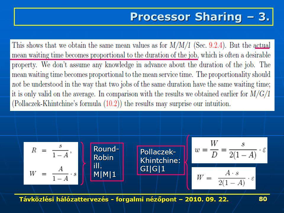 Távközlési hálózattervezés - forgalmi nézőpont – 2010. 09. 22. 80 Processor Sharing – 3. W Pollaczek-Khintchine: GI|G|1 Round- Robin ill. M|M|1