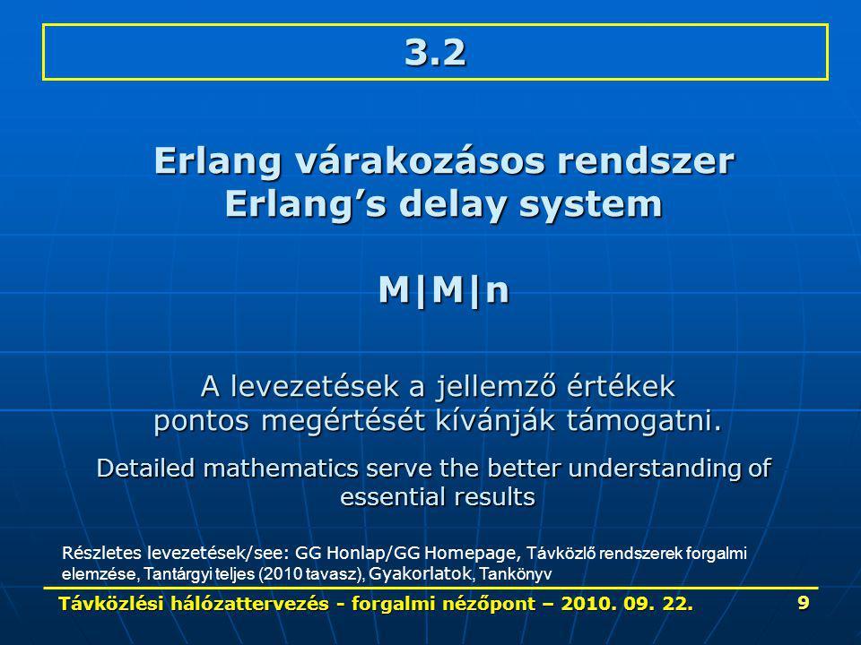 Távközlési hálózattervezés - forgalmi nézőpont – 2010. 09. 22. 9 3.2 Erlang várakozásos rendszer Erlang's delay system M|M|n A levezetések a jellemző