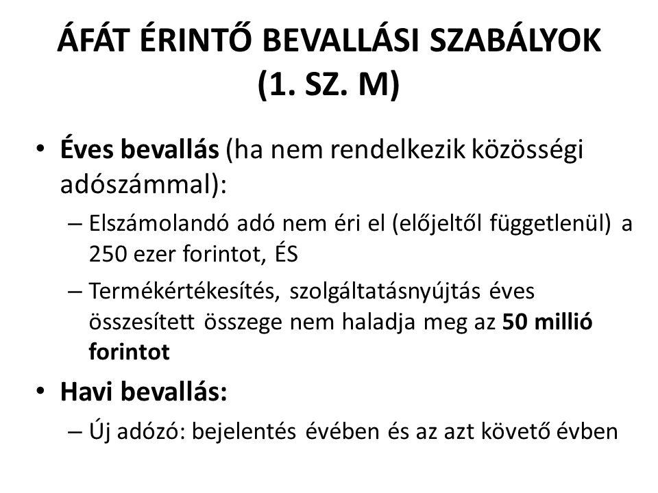 Éves bevallás (ha nem rendelkezik közösségi adószámmal): – Elszámolandó adó nem éri el (előjeltől függetlenül) a 250 ezer forintot, ÉS – Termékértékes