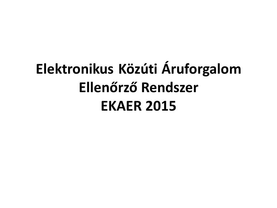 Elektronikus Közúti Áruforgalom Ellenőrző Rendszer EKAER 2015
