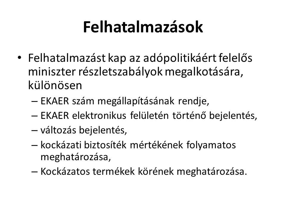 Felhatalmazások Felhatalmazást kap az adópolitikáért felelős miniszter részletszabályok megalkotására, különösen – EKAER szám megállapításának rendje,