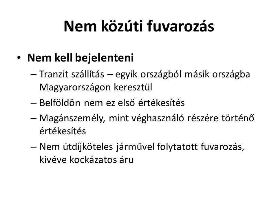 Nem közúti fuvarozás Nem kell bejelenteni – Tranzit szállítás – egyik országból másik országba Magyarországon keresztül – Belföldön nem ez első értéke