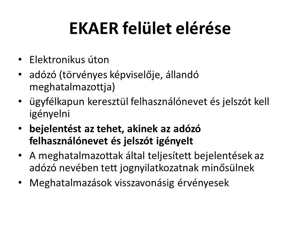 EKAER felület elérése Elektronikus úton adózó (törvényes képviselője, állandó meghatalmazottja) ügyfélkapun keresztül felhasználónevet és jelszót kell