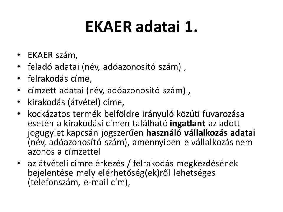 EKAER adatai 1. EKAER szám, feladó adatai (név, adóazonosító szám), felrakodás címe, címzett adatai (név, adóazonosító szám), kirakodás (átvétel) címe