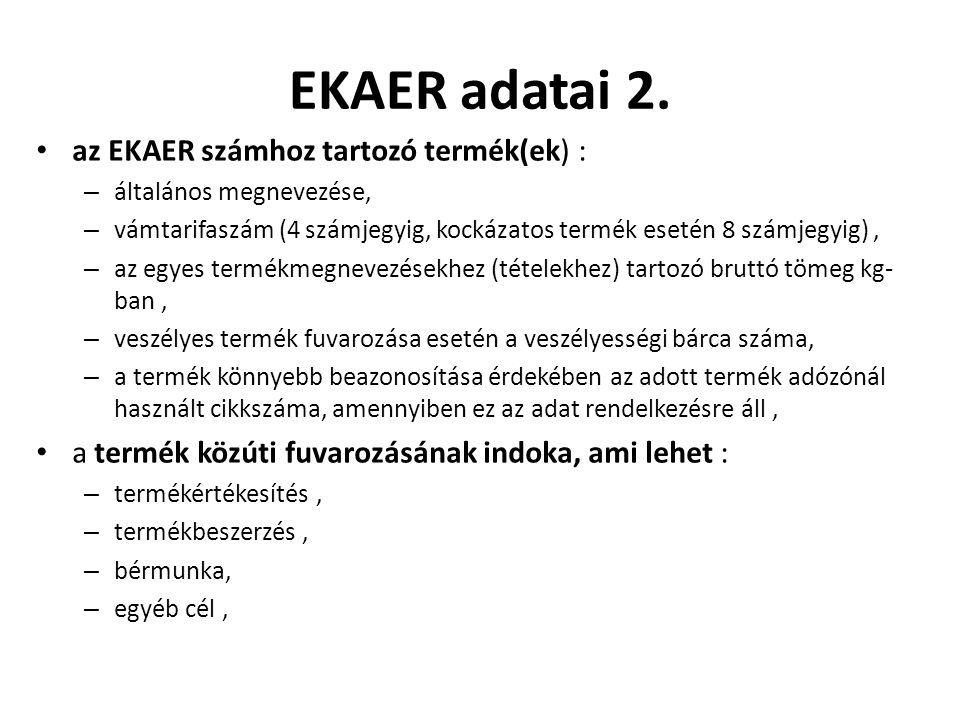 EKAER adatai 2. az EKAER számhoz tartozó termék(ek) : – általános megnevezése, – vámtarifaszám (4 számjegyig, kockázatos termék esetén 8 számjegyig),