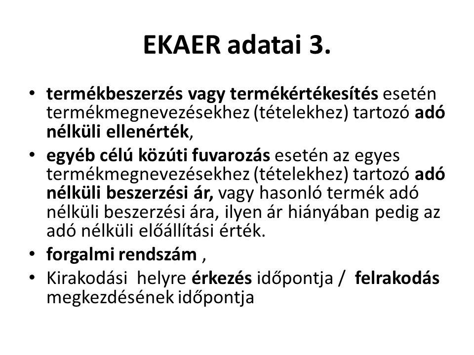 EKAER adatai 3. termékbeszerzés vagy termékértékesítés esetén termékmegnevezésekhez (tételekhez) tartozó adó nélküli ellenérték, egyéb célú közúti fuv