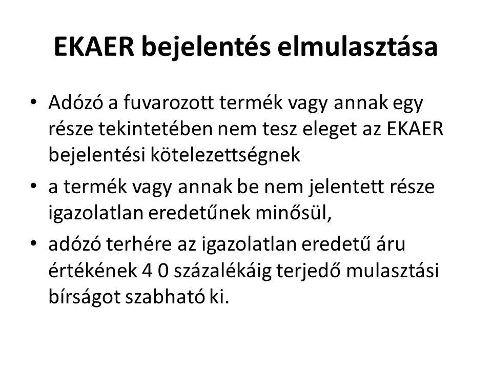 EKAER bejelentés elmulasztása Adózó a fuvarozott termék vagy annak egy része tekintetében nem tesz eleget az EKAER bejelentési kötelezettségnek a term