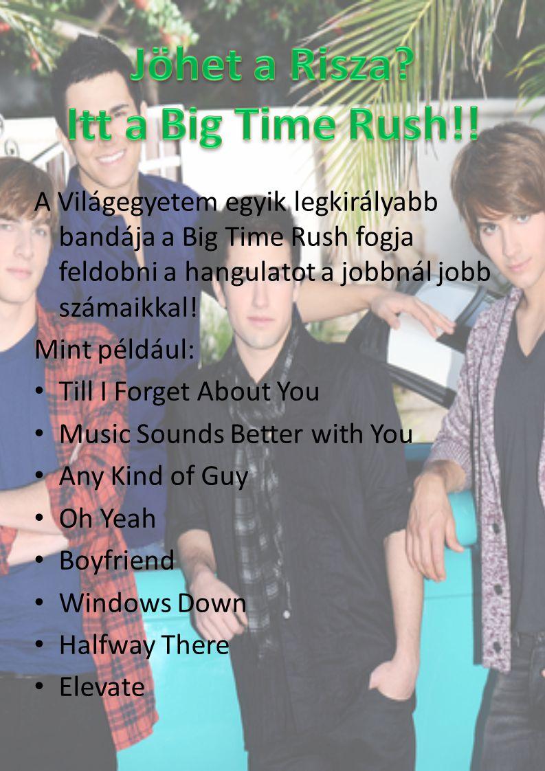 A Világegyetem egyik legkirályabb bandája a Big Time Rush fogja feldobni a hangulatot a jobbnál jobb számaikkal! Mint például: Till I Forget About You