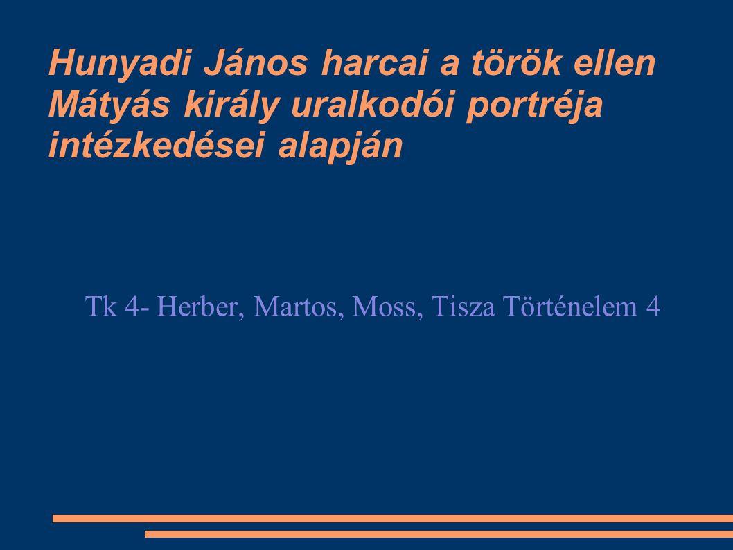 Hunyadi János harcai a török ellen Mátyás király uralkodói portréja intézkedései alapján Tk 4- Herber, Martos, Moss, Tisza Történelem 4