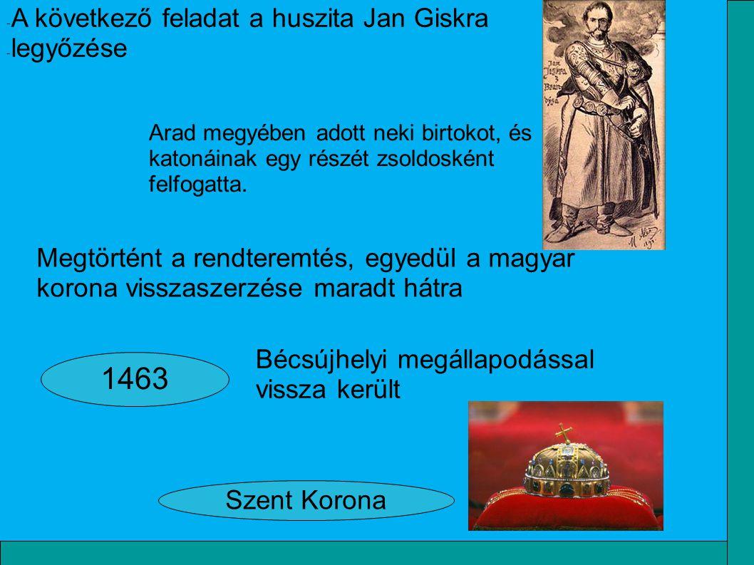 1463 Bécsújhelyi megállapodással vissza került Arad megyében adott neki birtokot, és katonáinak egy részét zsoldosként felfogatta. - A következő felad
