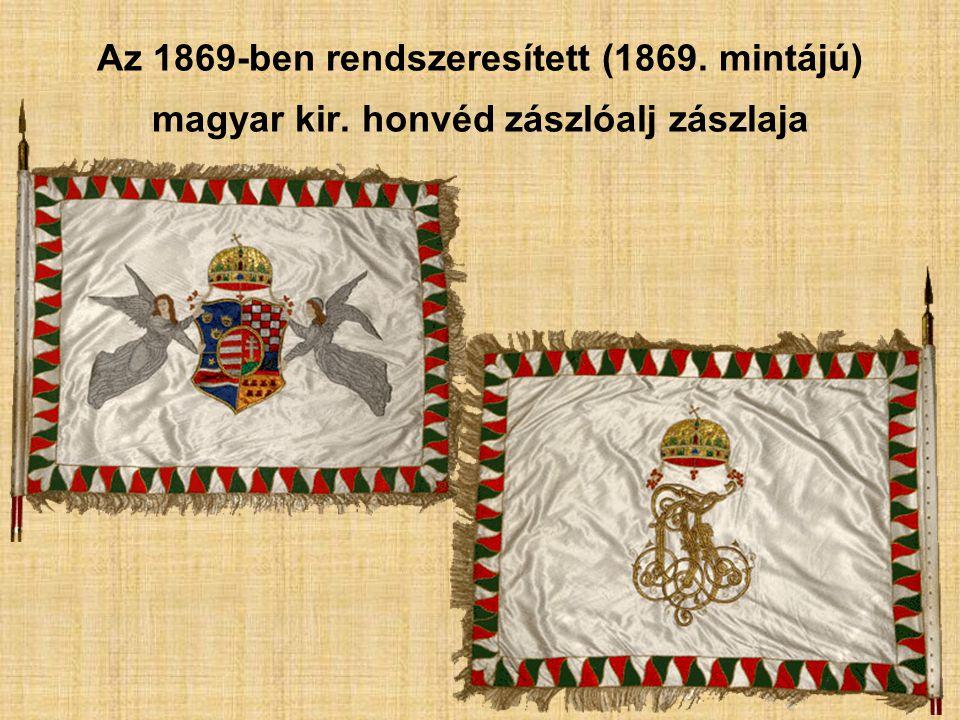 Az 1869-ben rendszeresített (1869. mintájú) magyar kir. honvéd zászlóalj zászlaja