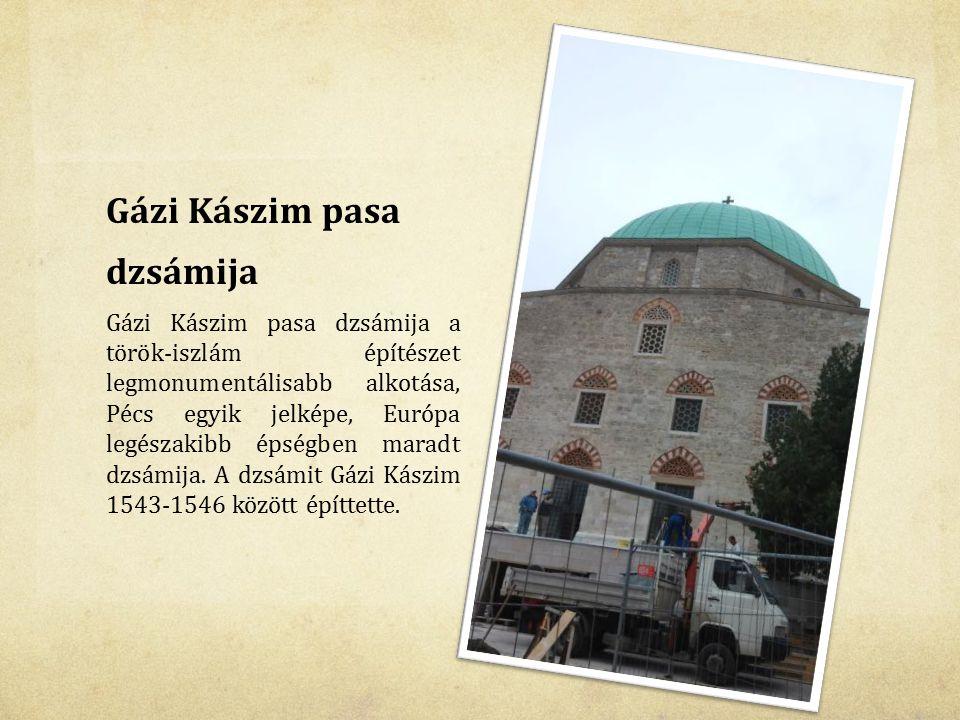 Gázi Kászim pasa dzsámija Gázi Kászim pasa dzsámija a török-iszlám építészet legmonumentálisabb alkotása, Pécs egyik jelképe, Európa legészakibb épség