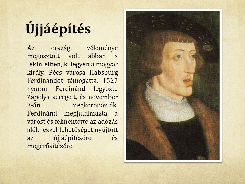 Újjáépítés Az ország véleménye megosztott volt abban a tekintetben, ki legyen a magyar király. Pécs városa Habsburg Ferdinándot támogatta. 1527 nyarán
