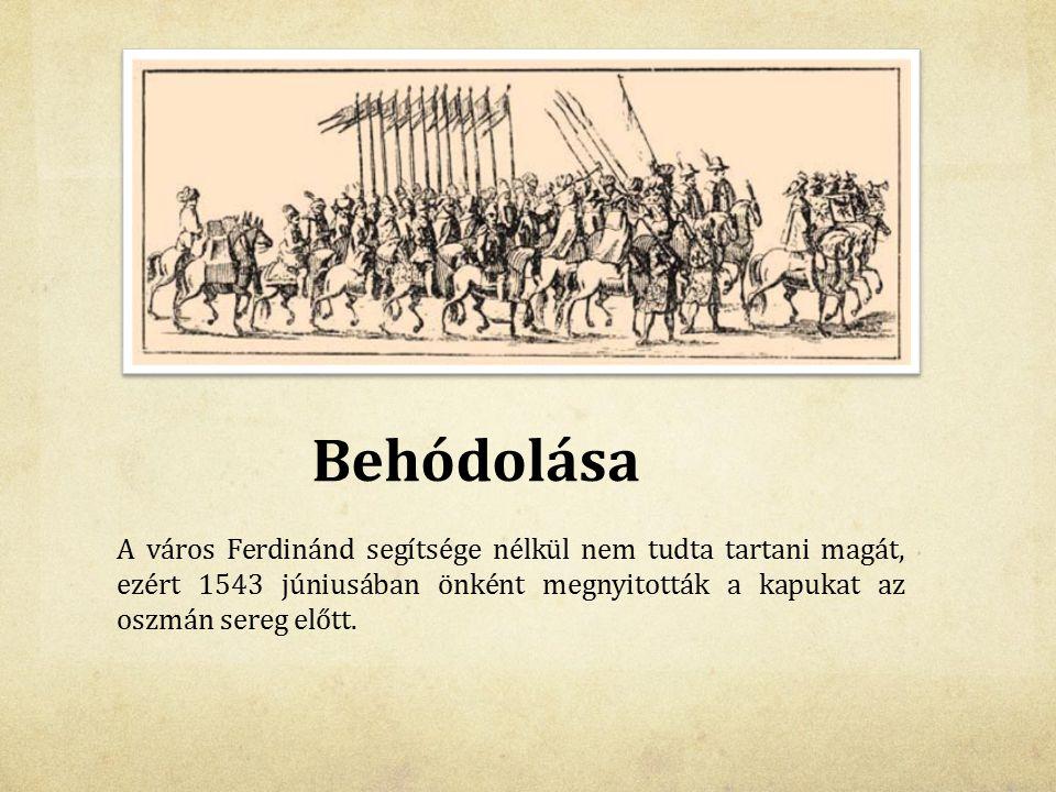 Behódolása A város Ferdinánd segítsége nélkül nem tudta tartani magát, ezért 1543 júniusában önként megnyitották a kapukat az oszmán sereg előtt.