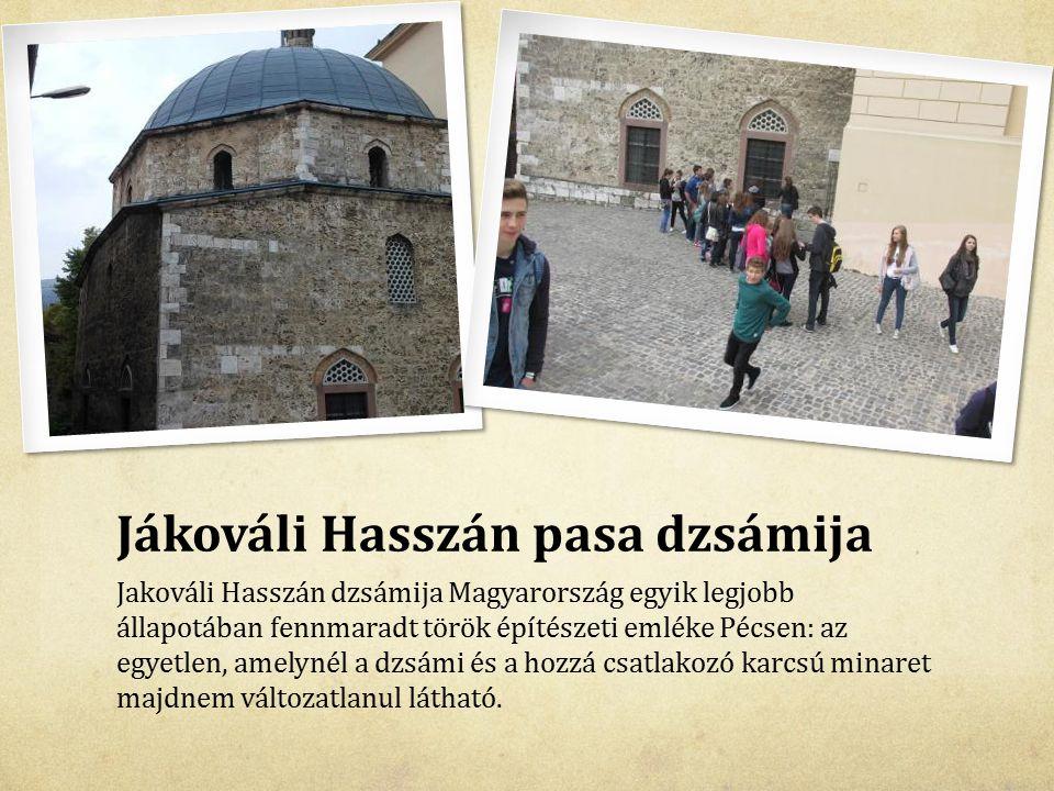 Jákováli Hasszán pasa dzsámija Jakováli Hasszán dzsámija Magyarország egyik legjobb állapotában fennmaradt török építészeti emléke Pécsen: az egyetlen
