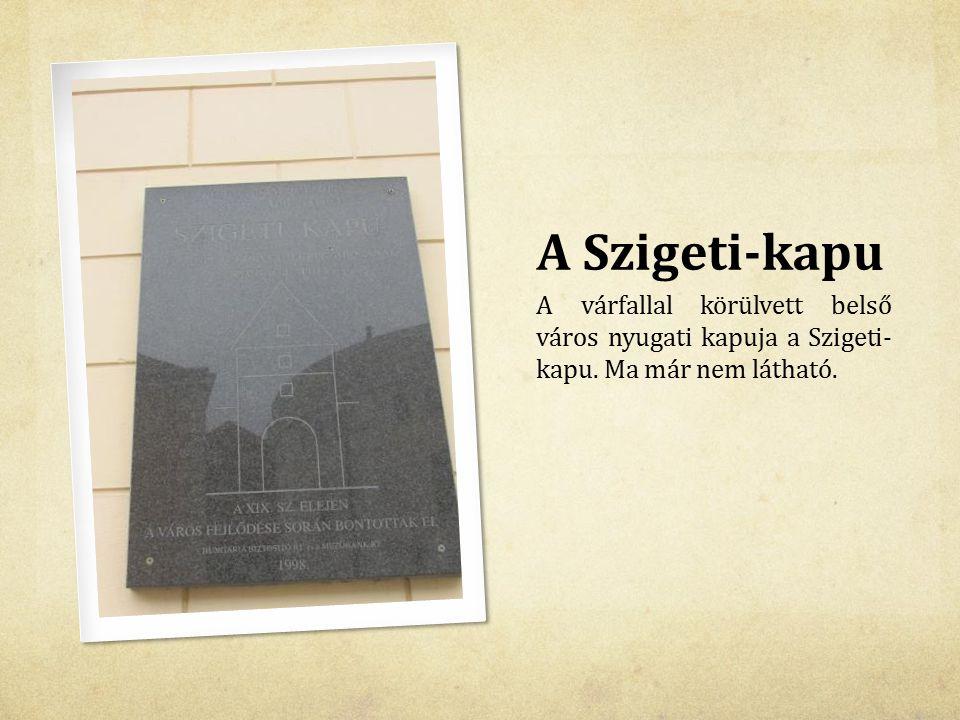A Szigeti-kapu A várfallal körülvett belső város nyugati kapuja a Szigeti- kapu. Ma már nem látható.