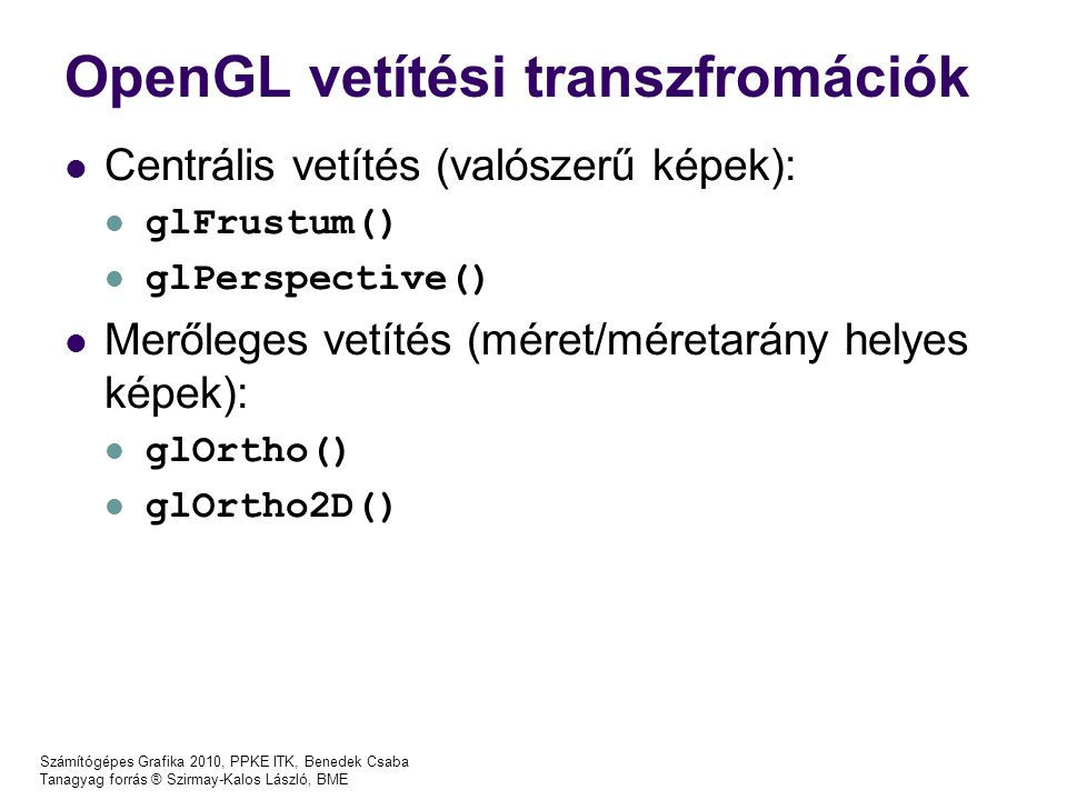 Számítógépes Grafika 2010, PPKE ITK, Benedek Csaba Tanagyag forrás ® Szirmay-Kalos László, BME OpenGL vetítési transzfromációk Centrális vetítés (való