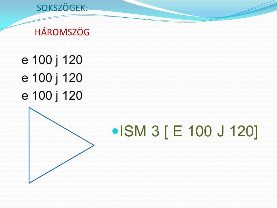 SOKSZÖGEK: HÁROMSZÖG ISM 3 [ E 100 J 120]