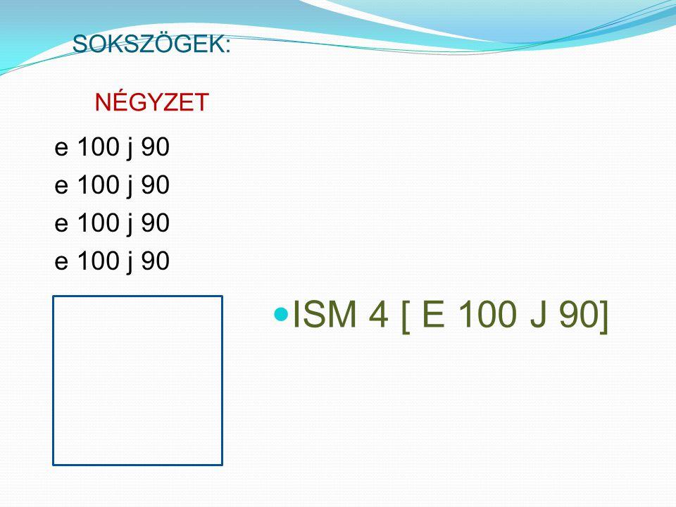 SOKSZÖGEK: NÉGYZET e 100 j 90 ISM 4 [ E 100 J 90]
