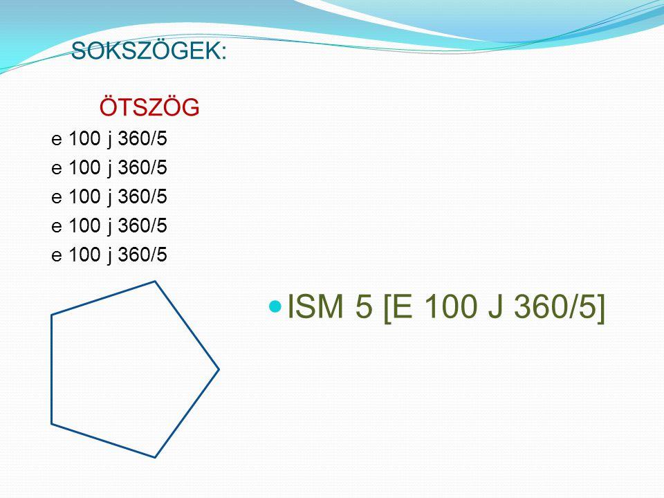 SOKSZÖGEK: ÖTSZÖG e 100 j 360/5 ISM 5 [E 100 J 360/5]