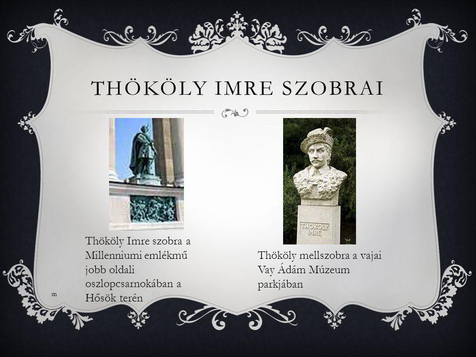 THÖKÖLY IMRE SZOBRAI Thököly Imre szobra a Millenniumi emlékmű jobb oldali oszlopcsarnokában a Hősök terén Thököly mellszobra a vajai Vay Ádám Múzeum
