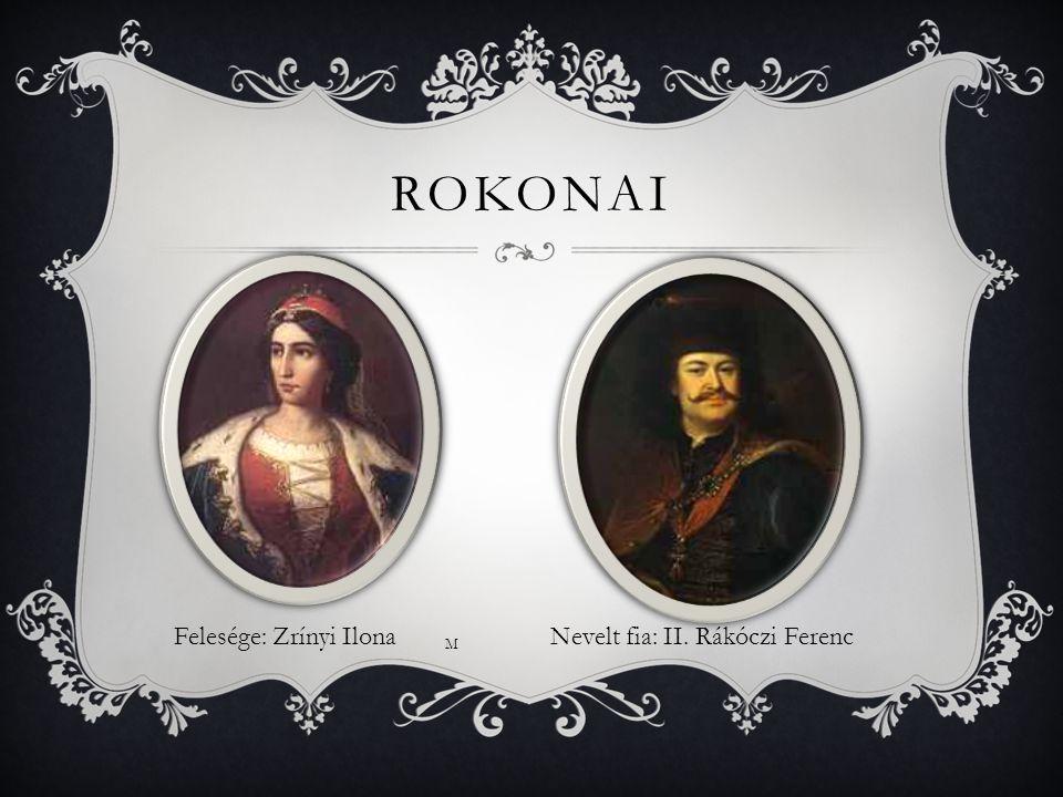 ROKONAI Felesége: Zrínyi IlonaNevelt fia: II. Rákóczi Ferenc M
