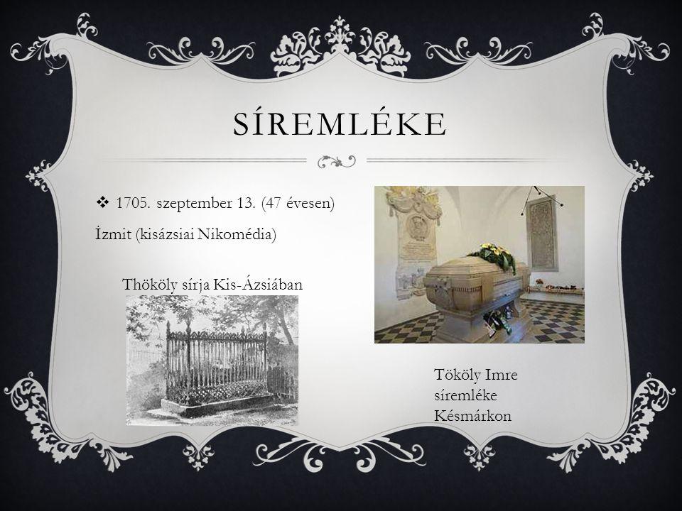 SÍREMLÉKE  1705. szeptember 13. (47 évesen) İzmit (kisázsiai Nikomédia) Tököly Imre síremléke Késmárkon Thököly sírja Kis-Ázsiában