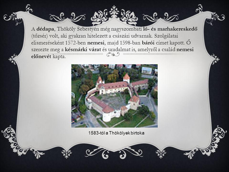 1583-tól a Thökölyek birtoka A dédapa, Thököly Sebestyén még nagyszombati ló- és marhakereskedő (tőzsér) volt, aki gyakran hitelezett a császári udvar