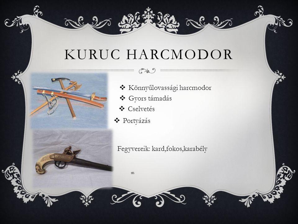 KURUC HARCMODOR  Könnyűlovassági harcmodor  Gyors támadás  Cselvetés  Portyázás Fegyvereik: kard,fokos,karabély m