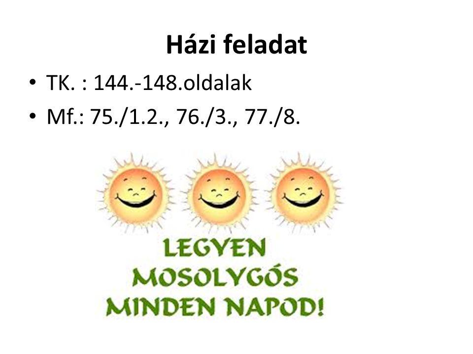 Házi feladat TK. : 144.-148.oldalak Mf.: 75./1.2., 76./3., 77./8.