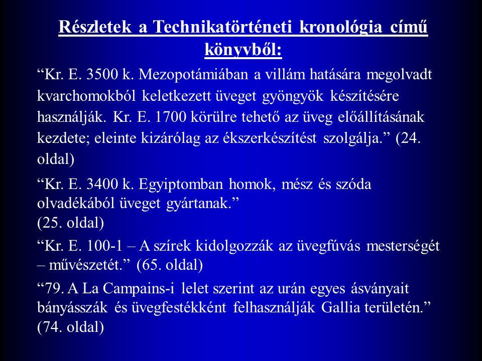 """Részletek a Technikatörténeti kronológia című könyvből: """"Kr. E. 3500 k. Mezopotámiában a villám hatására megolvadt kvarchomokból keletkezett üveget gy"""