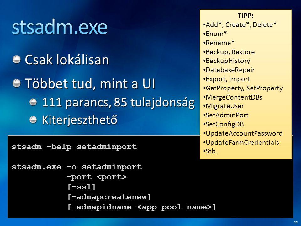 22 stsadm -help setadminport stsadm.exe -o setadminport -port [-ssl] [-admapcreatenew] [-admapidname ] TIPP: Add*, Create*, Delete* Enum* Rename* Backup, Restore BackupHistory DatabaseRepair Export, Import GetProperty, SetProperty MergeContentDBs MigrateUser SetAdminPort SetConfigDB UpdateAccountPassword UpdateFarmCredentials Stb.