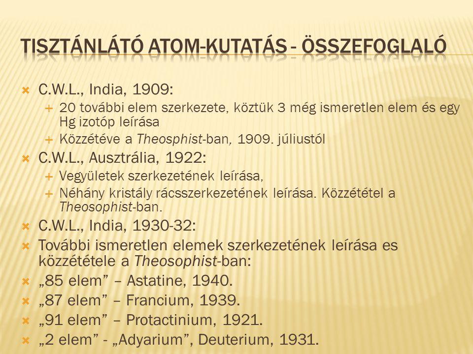  C.W.L., India, 1909:  20 további elem szerkezete, köztük 3 még ismeretlen elem és egy Hg izotóp leírása  Közzétéve a Theosphist-ban, 1909. júliust
