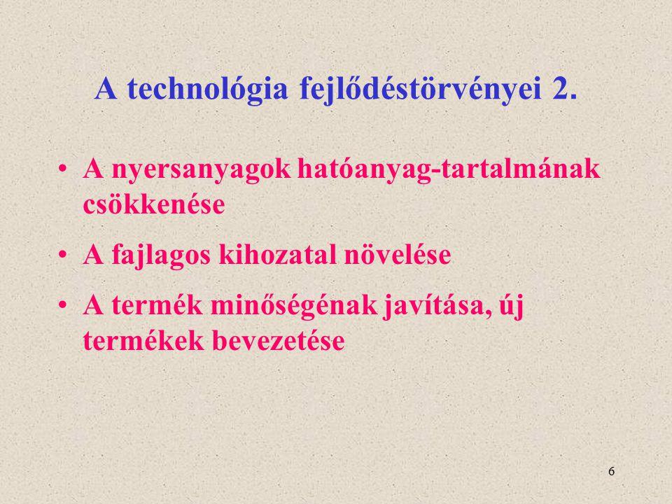 6 A technológia fejlődéstörvényei 2. A nyersanyagok hatóanyag-tartalmának csökkenése A fajlagos kihozatal növelése A termék minőségénak javítása, új t