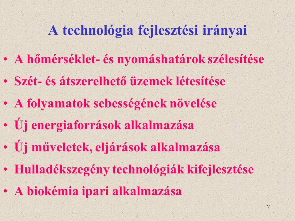 7 A technológia fejlesztési irányai A hőmérséklet- és nyomáshatárok szélesítése Szét- és átszerelhető üzemek létesítése A folyamatok sebességének növe