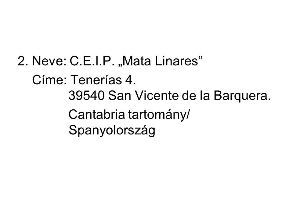 """2. Neve: C.E.I.P. """"Mata Linares Címe: Tenerías 4."""