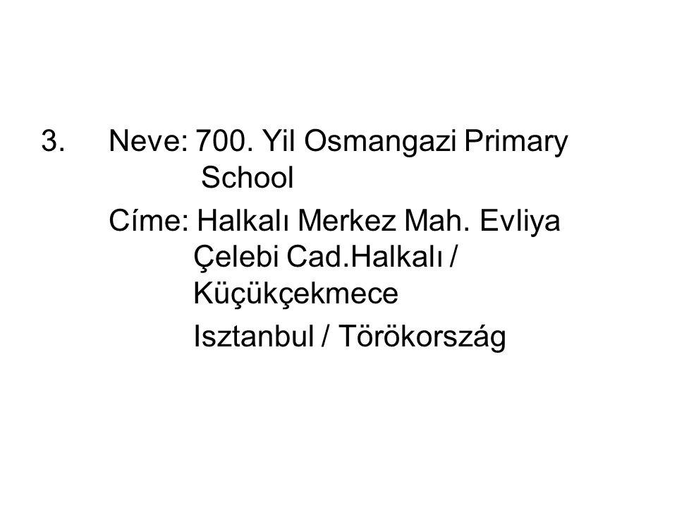 3. Neve: 700. Yil Osmangazi Primary School Címe: Halkalı Merkez Mah.