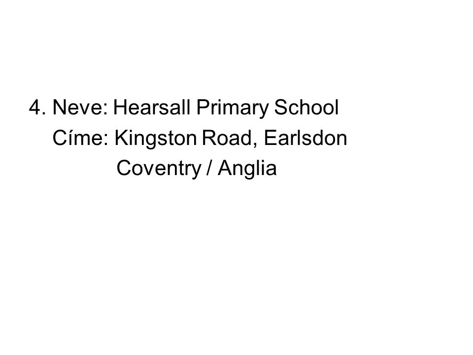 4. Neve: Hearsall Primary School Címe: Kingston Road, Earlsdon Coventry / Anglia