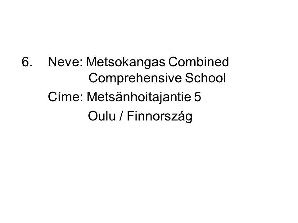6. Neve: Metsokangas Combined Comprehensive School Címe: Metsänhoitajantie 5 Oulu / Finnország