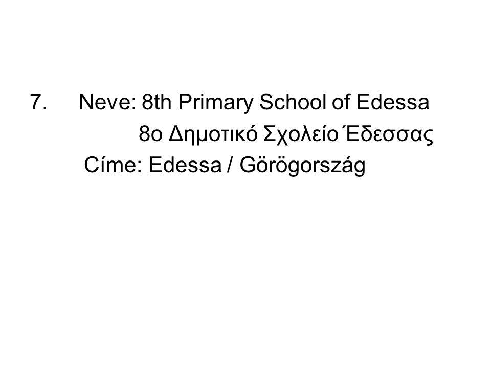 7. Neve: 8th Primary School of Edessa 8ο Δημοτικό Σχολείο Έδεσσας Címe: Edessa / Görögország