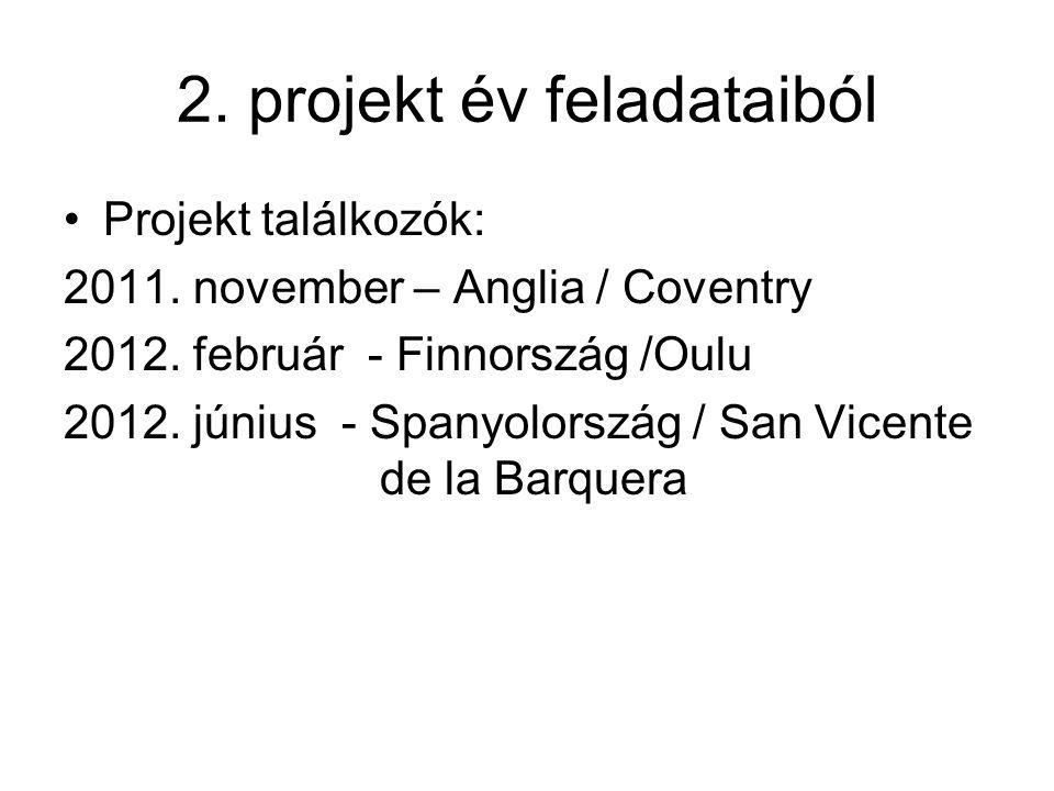 2. projekt év feladataiból Projekt találkozók: 2011.