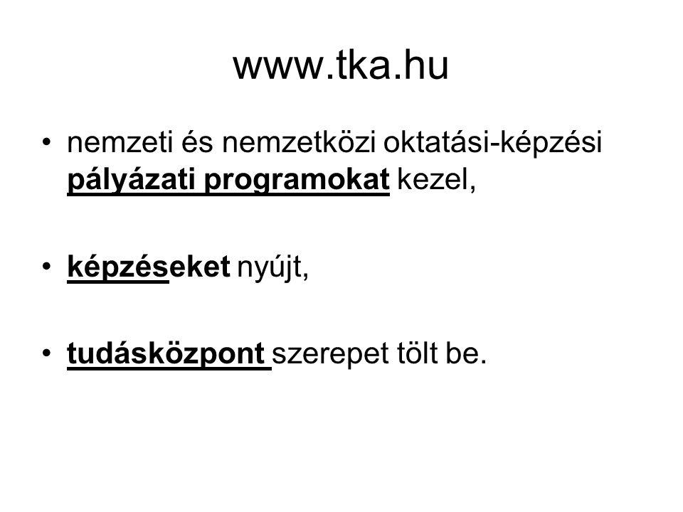 www.tka.hu nemzeti és nemzetközi oktatási-képzési pályázati programokat kezel, képzéseket nyújt, tudásközpont szerepet tölt be.